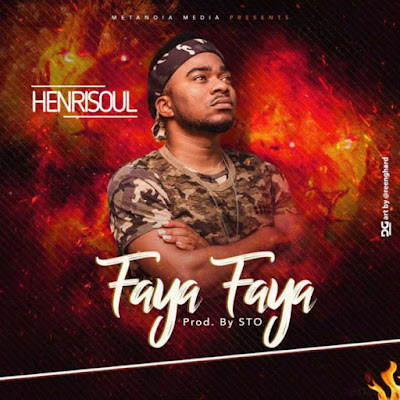 Free Download: Henrisoul - Faya Faya |@henrisoul | Gospel Redefined