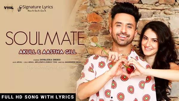 Soulmate Lyrics - AKULL, Aastha Gill | Ft. Shivaleeka Oberoi
