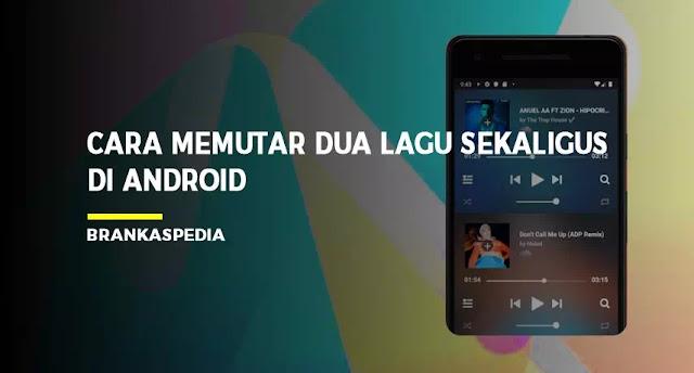 cara memutar dua lagu sekaligus di android