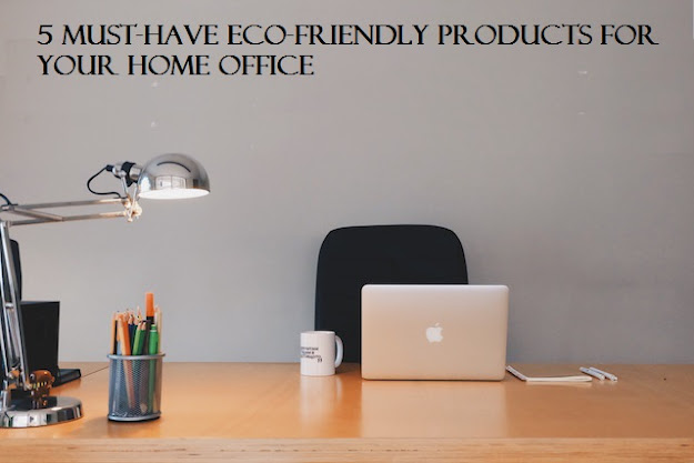 5 Must-Have Eco-Friendly Products for Your Home Office