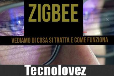 Zigbee cos'è e come funziona - Ecco tutto quello che devi sapere
