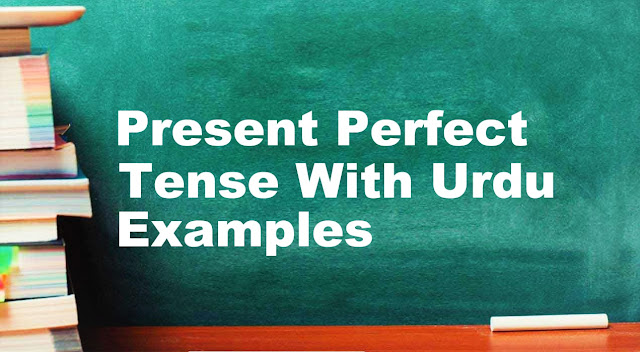 Present Perfect Tense With Urdu/English Examples, Formula & Structure   English Grammar