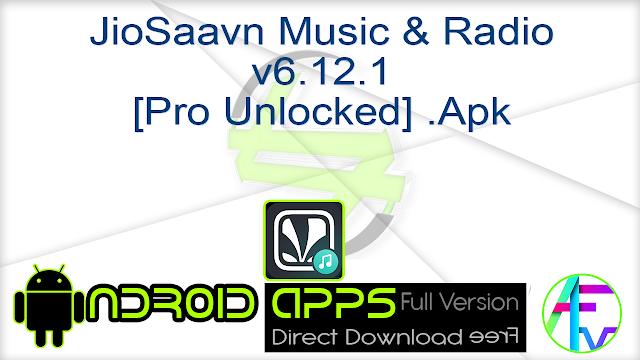 JioSaavn Music & Radio v6.12.1 [Pro Unlocked] .Apk