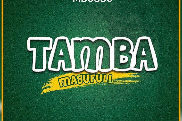 AUDIO: Mbosso – Tamba Magufuli #Arewapublisize