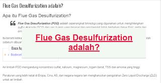 """<img src=""""https://1.bp.blogspot.com/-IxYlRyMFSOs/XgW05JhJqxI/AAAAAAAAB68/lo3H9mbAH4UGf9I7faAo3WLlD3jbst_ugCLcBGAsYHQ/s320/Flue_Gas_Desulfurization_adalah.png"""" alt=""""Arti Flue Gas Desulfurization adalah""""/>"""