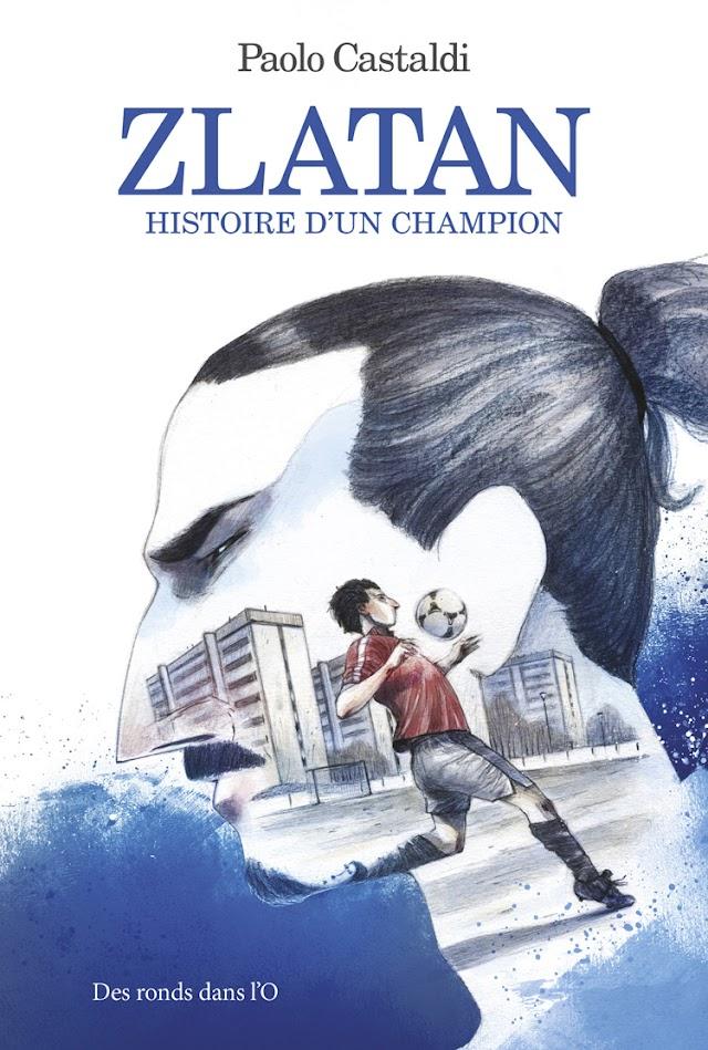 Zlatan - Histoire d'un champion de Paolo Castaldi aux éditions Des ronds dans l'O