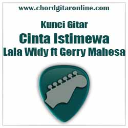 Chord Cinta Istimewa Lala Widy Feat Gerry Mahesa
