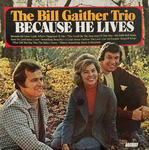 Bill And Gloria Gaiter Trio - Because He Lives Lyrics