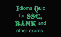 Idioms Quiz for SSC, BANK and other exams