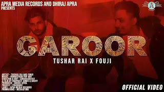 Checkout New Song Garoor Lyrics penned and sung by Tushar Rai & Fouji