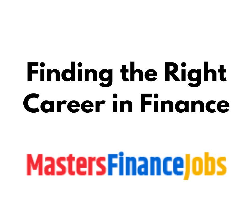 Finding the Right Career in Finance, Finance Jobs, masters Finance Jobs