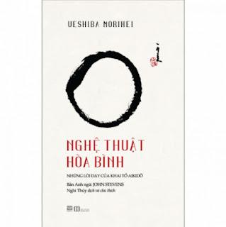 Nghệ Thuật Hòa Bình - Những lời dạy của khai tổ Aikido ebook PDF EPUB AWZ3 PRC MOBI