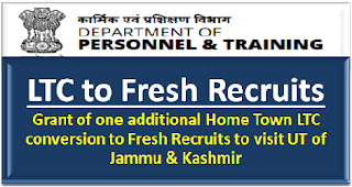 grant-of-one-additional-home-town-ltc-conversion-to-fresh-recruits-to-visit-ut-of-jammu-kashmir-dopt-om