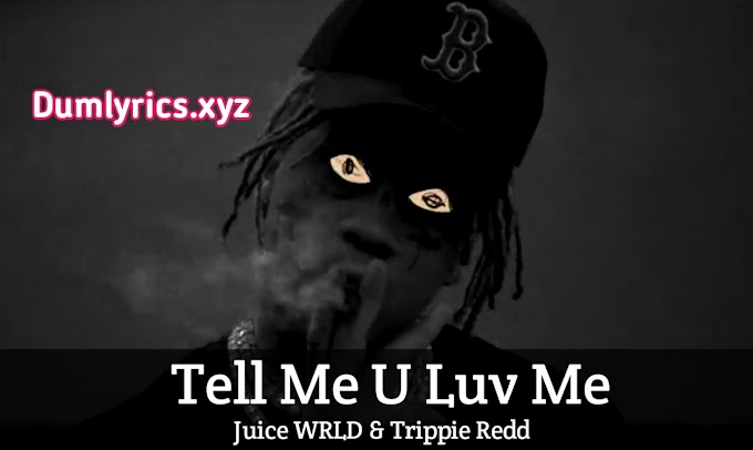 Tell Me U Luv Me Song lyrics by Juice WRLD & Trippie Redd