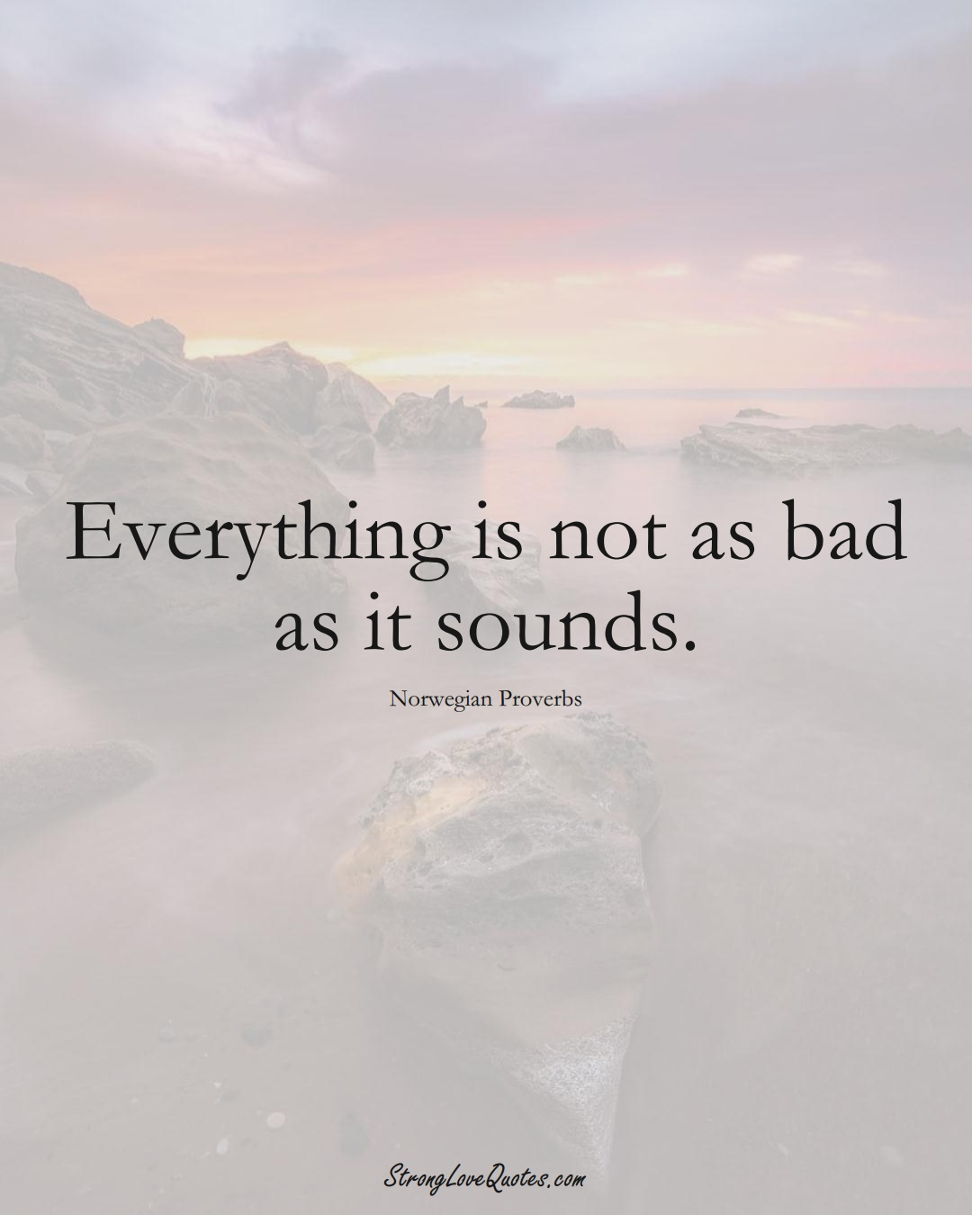 Everything is not as bad as it sounds. (Norwegian Sayings);  #EuropeanSayings