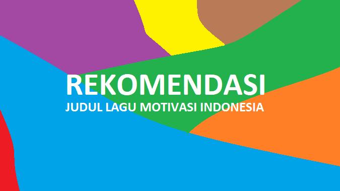 Lagu Motivasi Indonesia Pembangkit Semangat Bekerja Belajar Menjalani Kehidupan