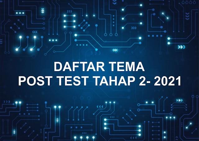DAFTAR TEMA POST TEST TAHAP 2 - 2021