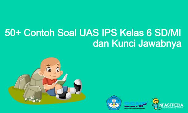 50+ Contoh Soal UAS IPS Kelas 6 SD/MI dan Kunci Jawabnya Terbaru