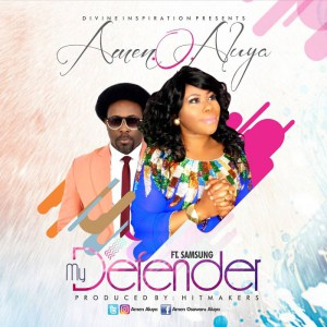 [Gospel Music] Amen O Aluya - Defender ft. Samsong