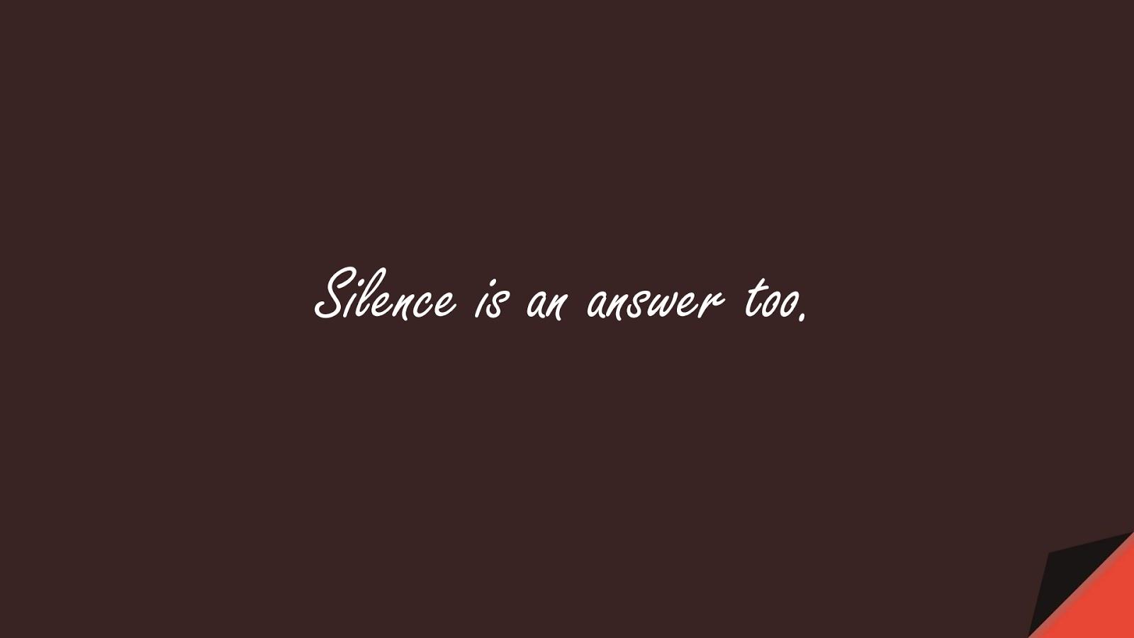 Silence is an answer too.FALSE
