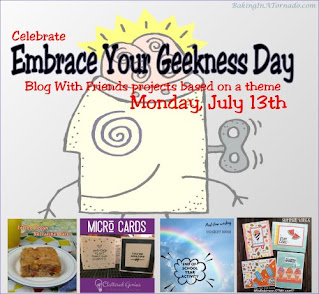 Blog With Friends, a multi-blogger project based post incorporating a theme, Embrace Your Geekness Day | Graphic designed by and property of www.BakingInATornado.com