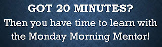 Sign reads:  Got 20 Minutes?  Then you have time to learn with the Monday Morning Mentor!