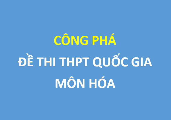 Công phá đề  thi THPT quốc gia môn hóa