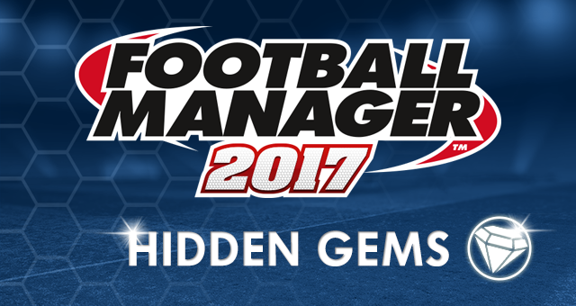 Football Manager 2017 Hidden Gems