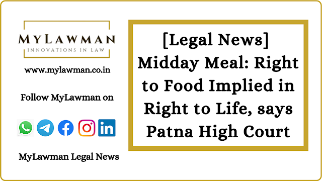 [Legal News] Midday Meal: Right to Food Implied in Right to Life, says Patna High Court
