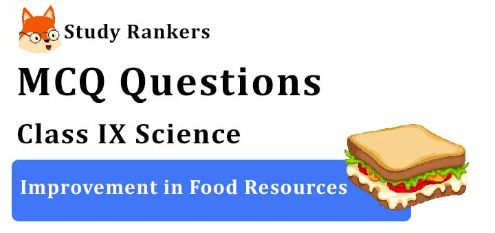 MCQ Questions for Class 9 Science: Ch 15 Improvement in Food Resources