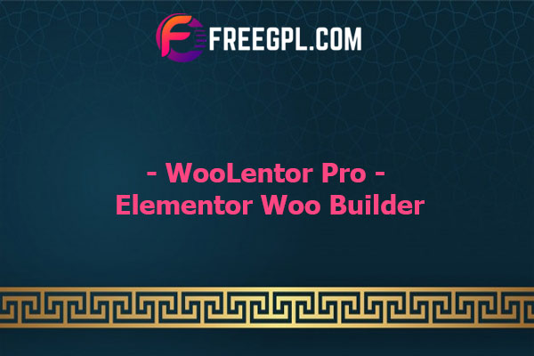 WooLentor Pro - WooCommerce Page Builder Elementor Addon Nulled Download Free