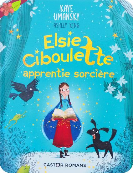 Elsie Ciboulette, apprentie sorcière De Kaye Umansky