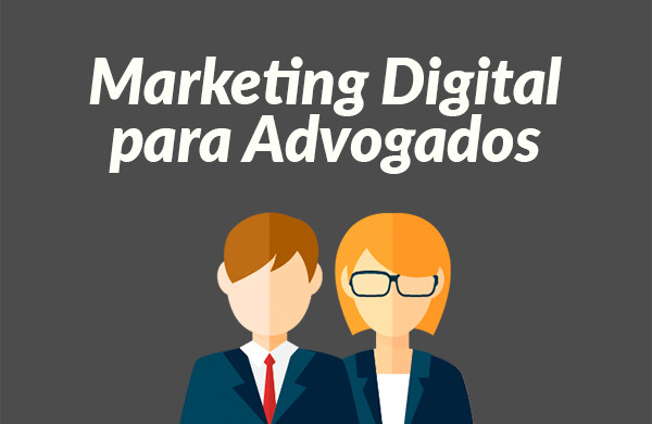O papel do marketing digital para o Advogado