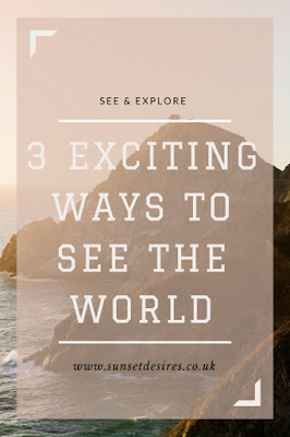 http://www.sunsetdesires.co.uk/2018/03/3-exciting-ways-to-see-world.html