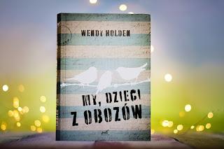 """Wendy Holden - """"My, dzieci z obozów"""""""