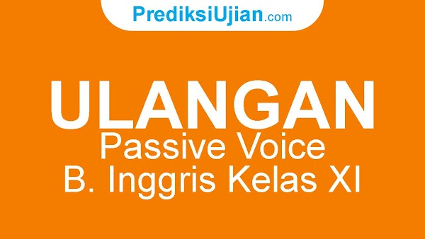 ULANGAN PASSIVE VOICE - B. INGGRIS SMK KELAS XI