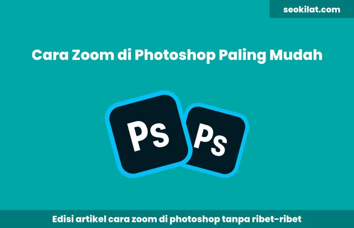 Cara Zoom di Photoshop Mudah