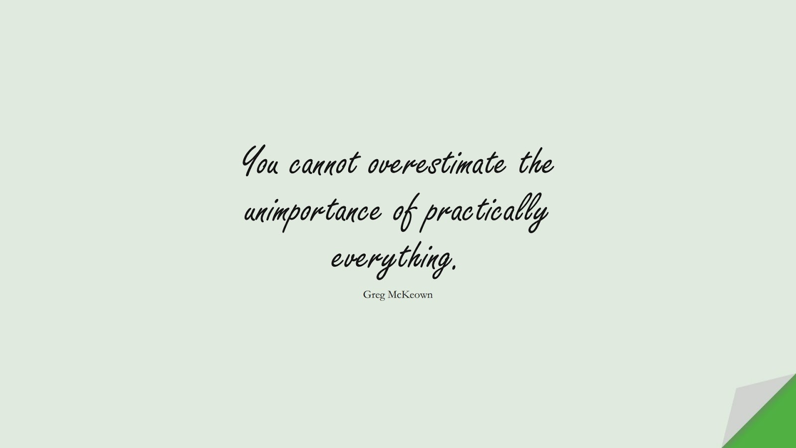 You cannot overestimate the unimportance of practically everything. (Greg McKeown);  #StoicQuotes