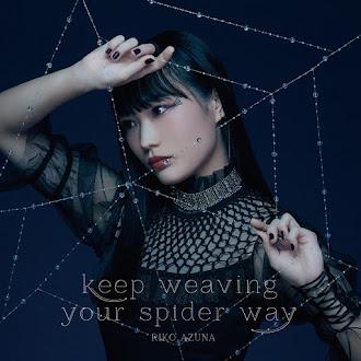 [Lirik+Terjemahan] Riko Azuna - keep weaving your spider way (Teruslah Menjalin Jalan Laba-labamu)