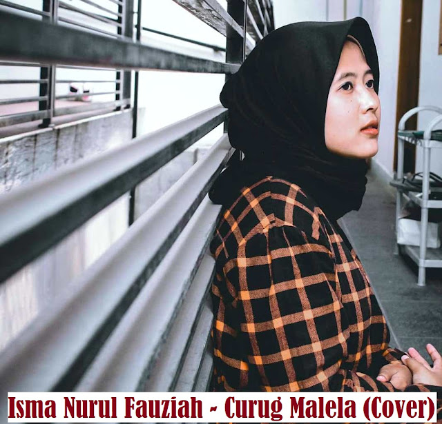 Lirik lagu Curug Malela cover Isma Nurul Fauziah