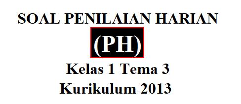 Soal Penilaian Harian (PH) K13 Kelas 1 Tema 3 Lengkap Kisi-Kisi Soalnya