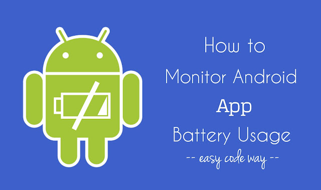 Monitor Android app battery usage