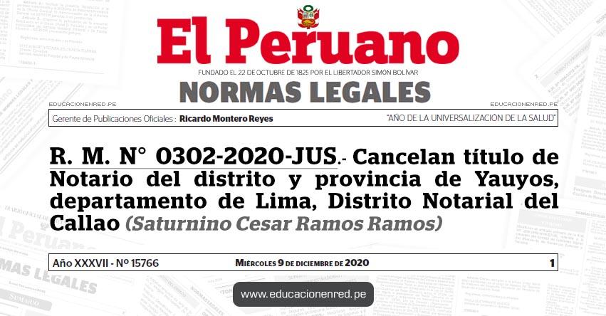 R. M. N° 0302-2020-JUS.- Cancelan título de Notario del distrito y provincia de Yauyos, departamento de Lima, Distrito Notarial del Callao (Saturnino Cesar Ramos Ramos)