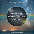 Astronomy Adventures and Vacations - Timothy Treadwell ****