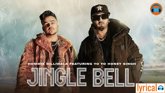Jingle Bell Lyrics in English – Yo Yo Honey Singh | Hommie Dilliwala