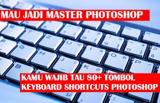 80+ Tombol Shurtcuts Keyboard Yang Para Master Adobe Photoshop Wajib Tau