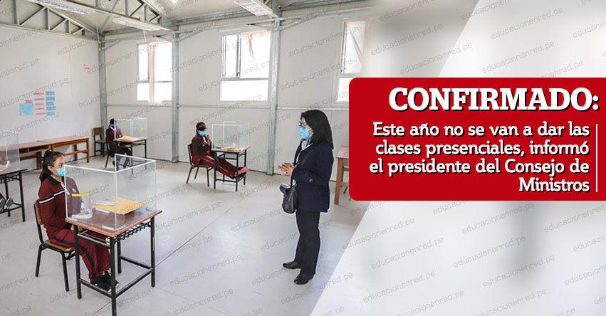 CONFIRMADO: Este año no se van a dar las clases presenciales, informó el presidente del Consejo de Ministros