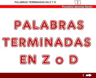 http://www.ceiploreto.es/sugerencias/cplosangeles.juntaextremadura.net/web/curso_3/lengua/palabras_z_d_3/palabras_z_d_3.html