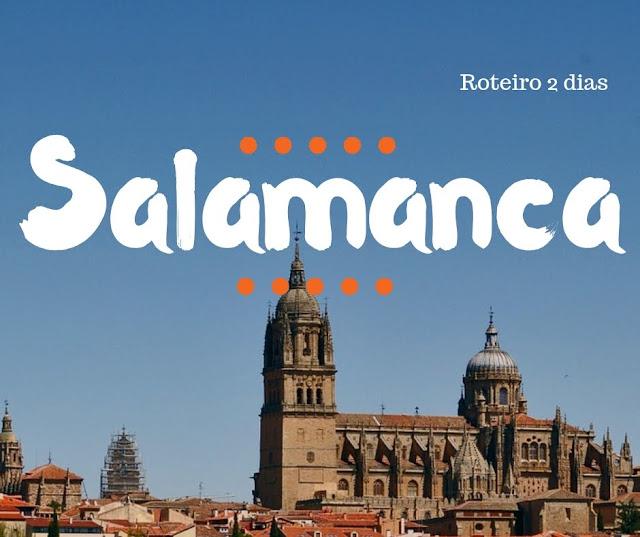VISITAR SALAMANCA, saiba o que fazer em 2 dias | Espanha