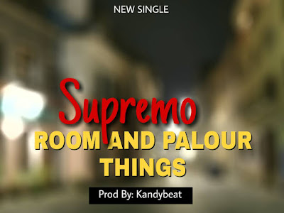 [MUSIC]: Supremo - Room And Parlour Things (Prod. by Kandy Beat)